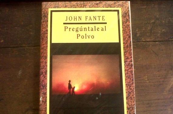 Pregúntale Al Polvo, de John Fante