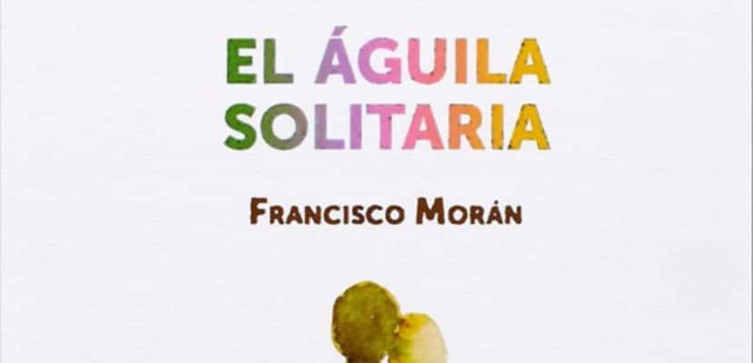 """Presentación de """"El Águila Solitaria"""", de Francisco Morán Palacio"""