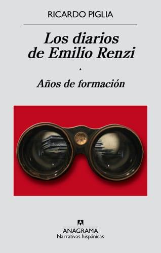 Los diarios de Emilio Renzi, Ricardo Piglia, Editorial Anagrama, Años de formación