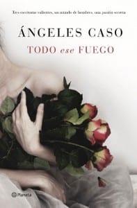 """Ya a la venta """"Todo ese fuego"""", lo último de Ángeles Caso"""