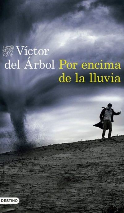Por Encima de la Lluvia, última novela de Víctor del Árbol, publicada por Destino.
