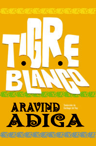 Tigre Blanco de Aravind Adiga