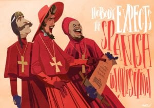 """The Spanish Inquisition"", Monty Python."