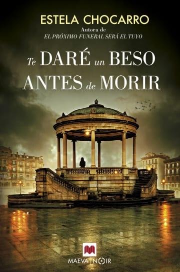 Te daré un beso antes de morir: Tercera novela de la saga de novela negra ambientada en la Navarra más rural.