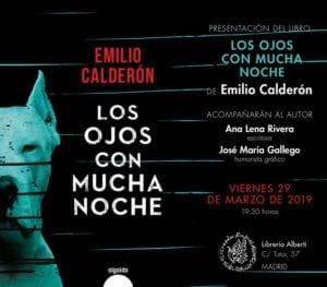 Presentación Los Ojos Con Mucha Noche de Emilio Calderón, Premio Fernando Lara y Finalista Premio Planeta.