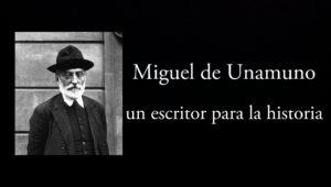 Miguel de Unamuno, un escritor para la historia.