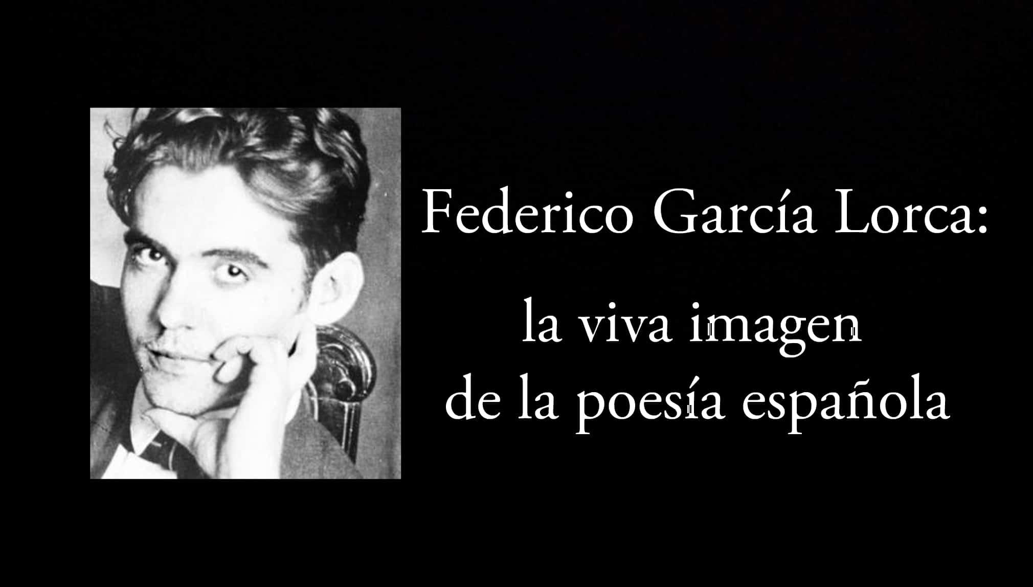 Federico García Lorca: la viva imagen de la poesía española.