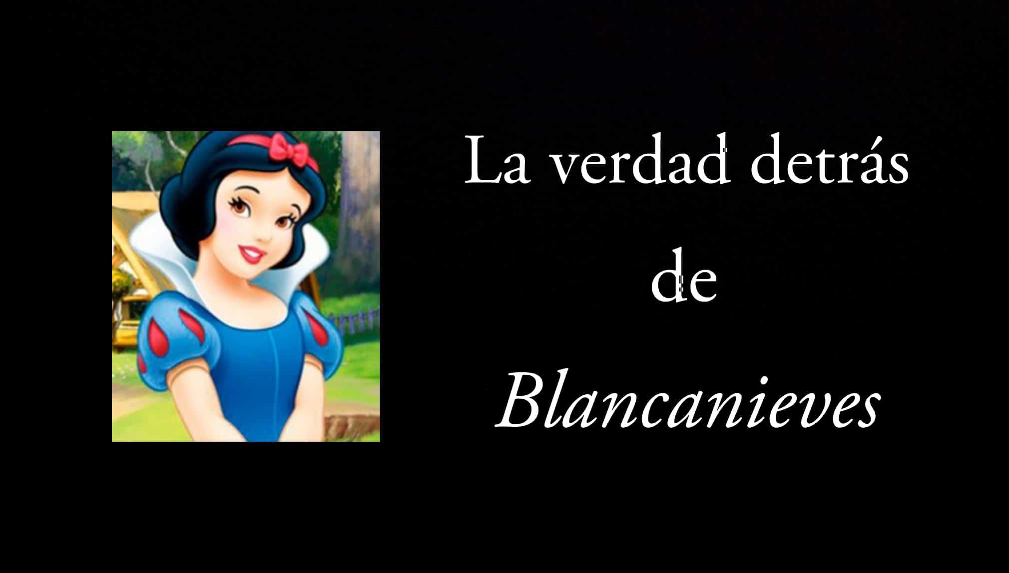 La verdad detrás de Blancanieves.