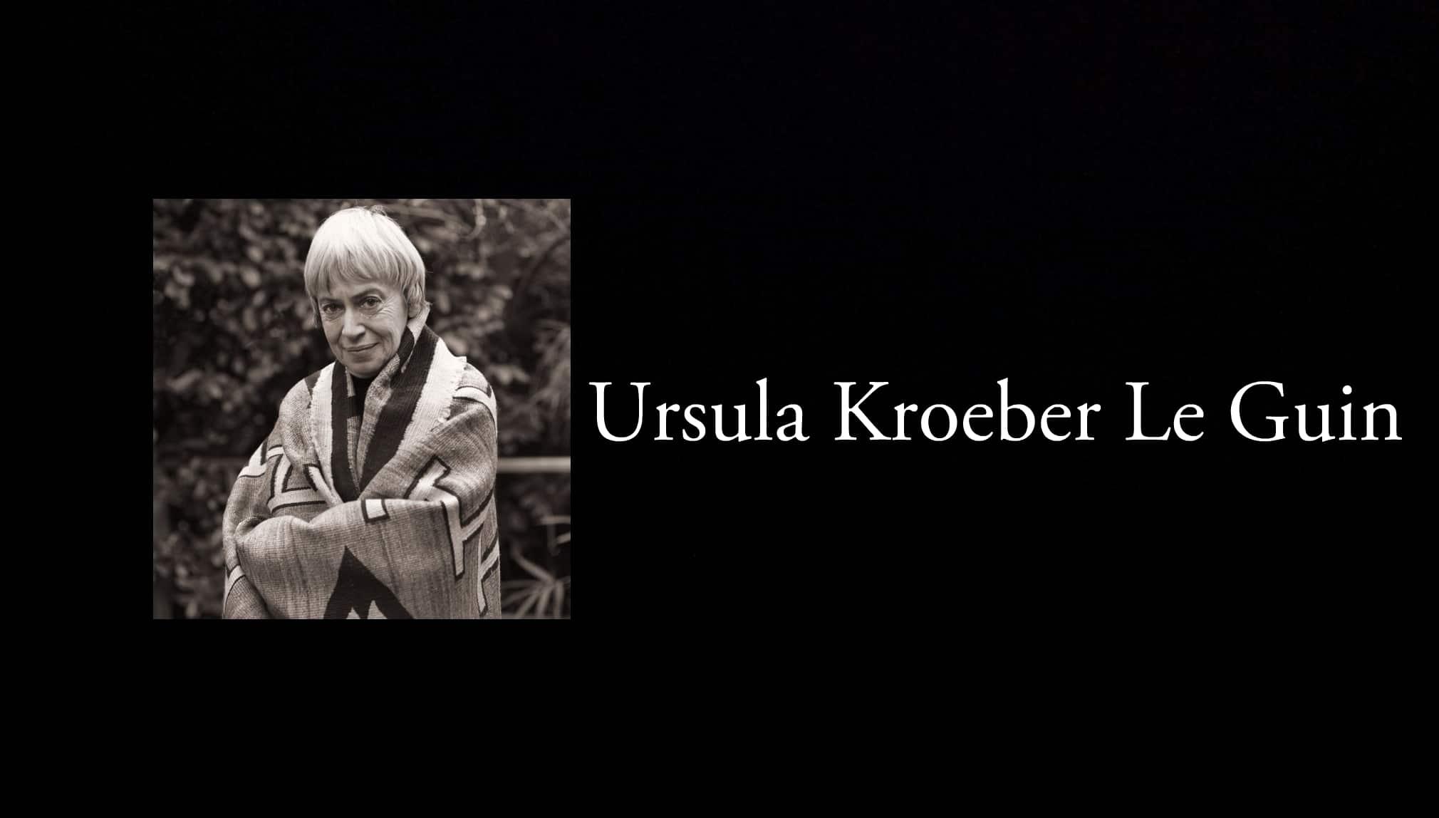 Ursula Kroeber Le Guin.