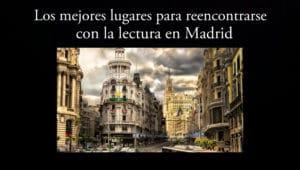 Los mejores lugares para reencontrarse con la literatura en Madrid.