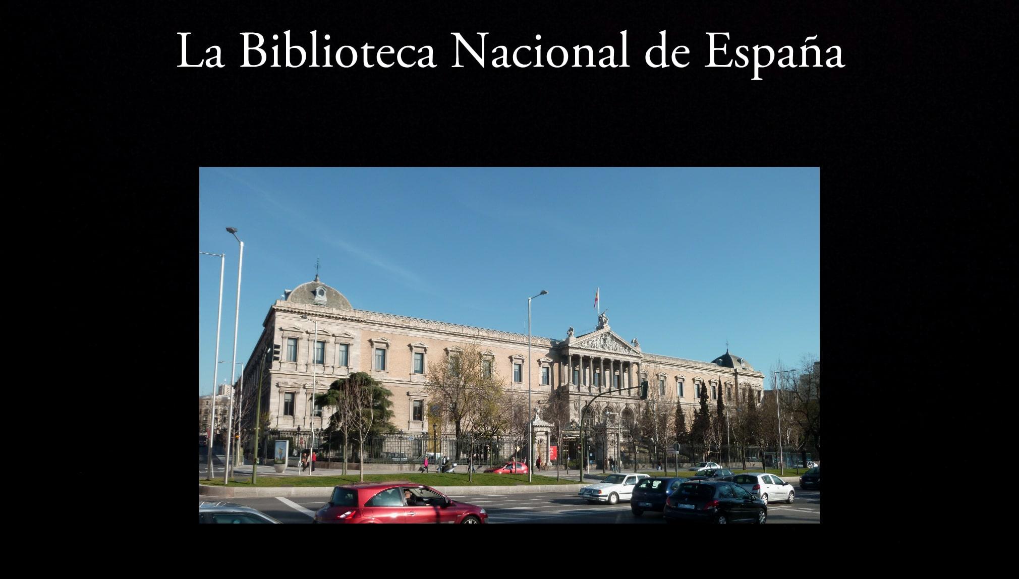 La Biblioteca Nacional de España.