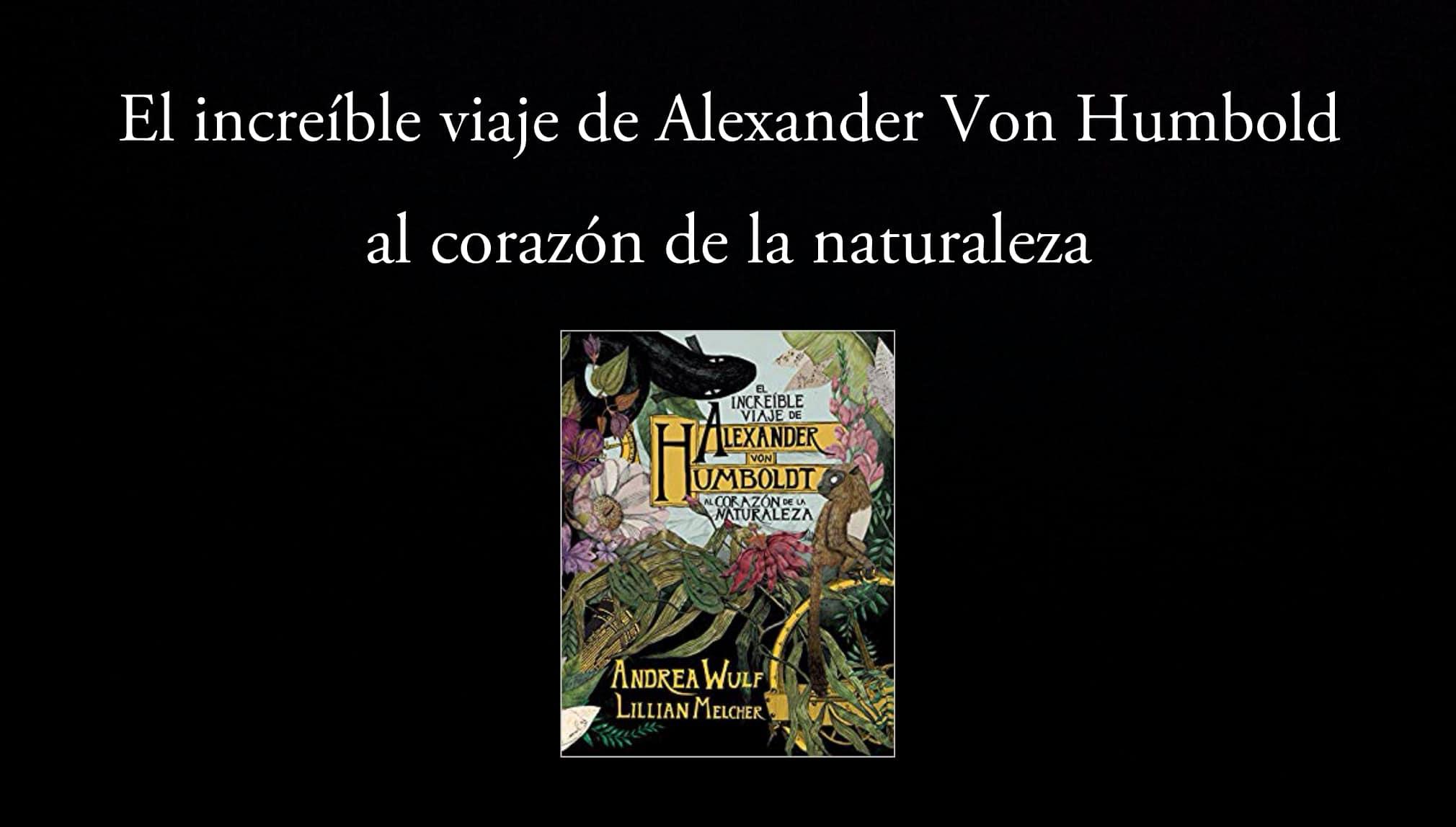 El increíble viaje de Alexander Von Humbold al corazón de la naturaleza.