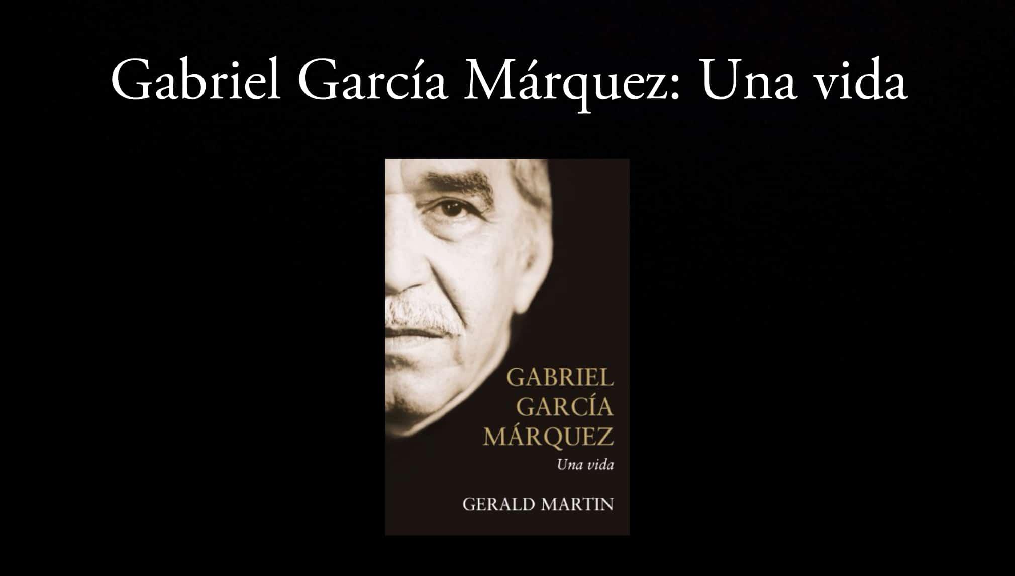 Gabriel García Márquez: Una vida.