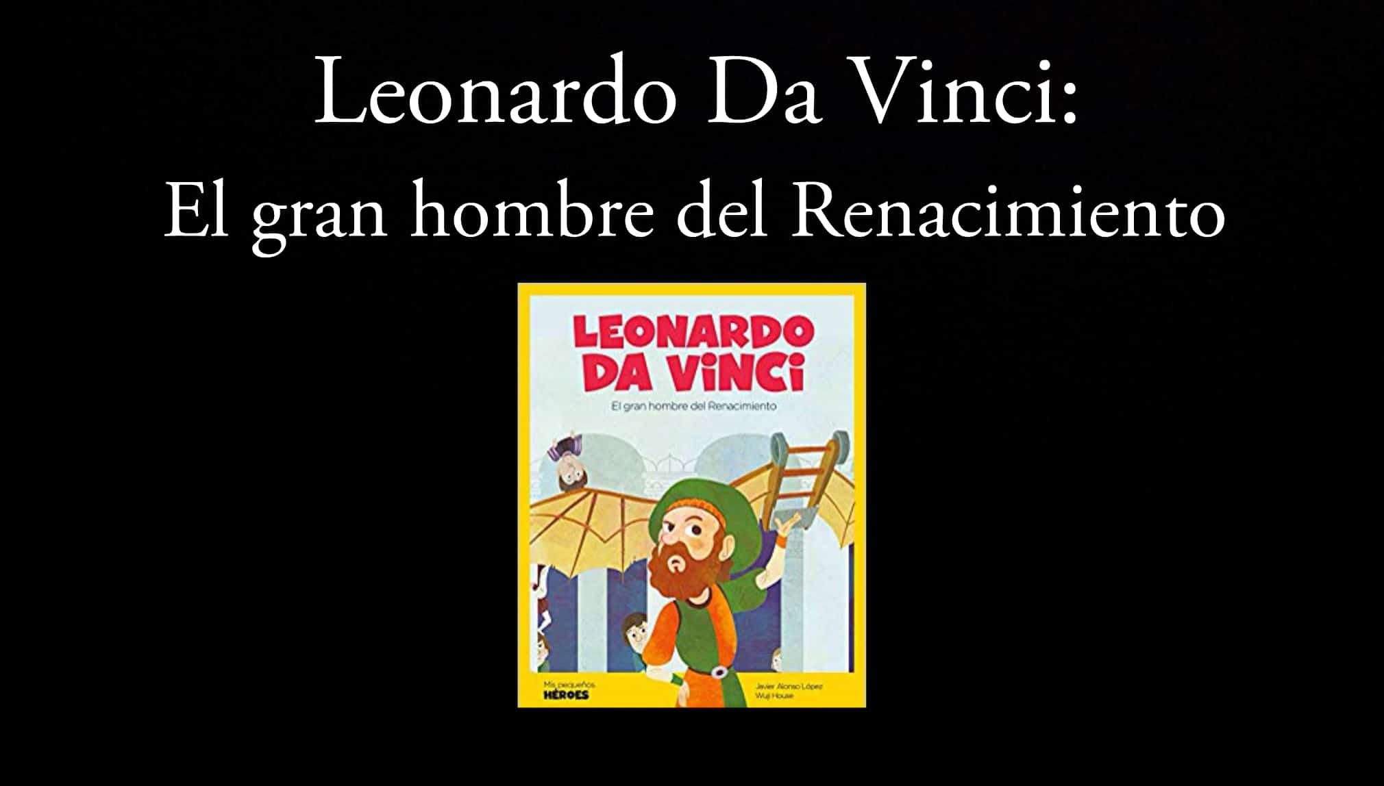 Leonardo Da Vinci: El gran hombre del Renacimiento.