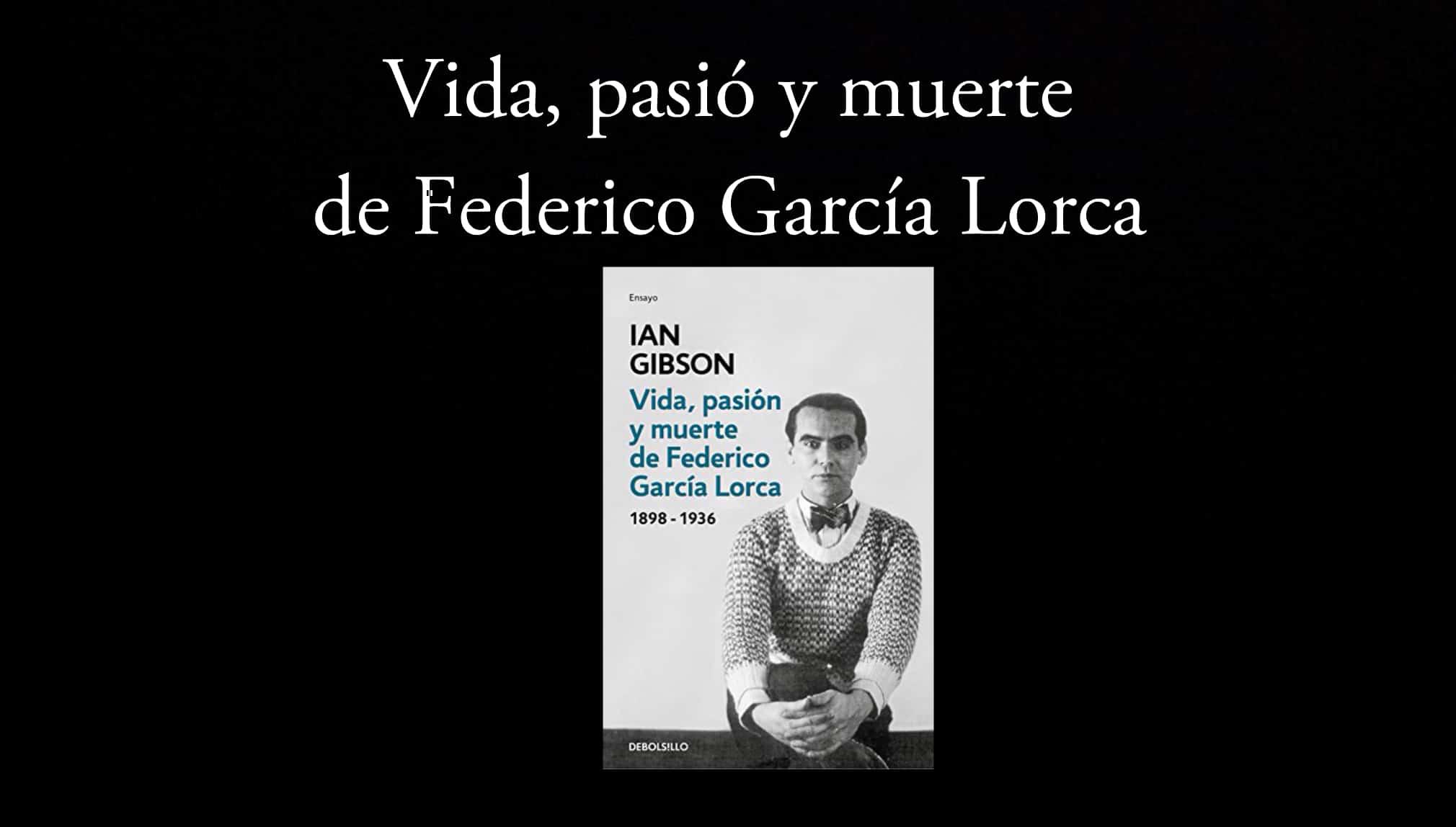Vida, pasión y muerte de Federico García Lorca.