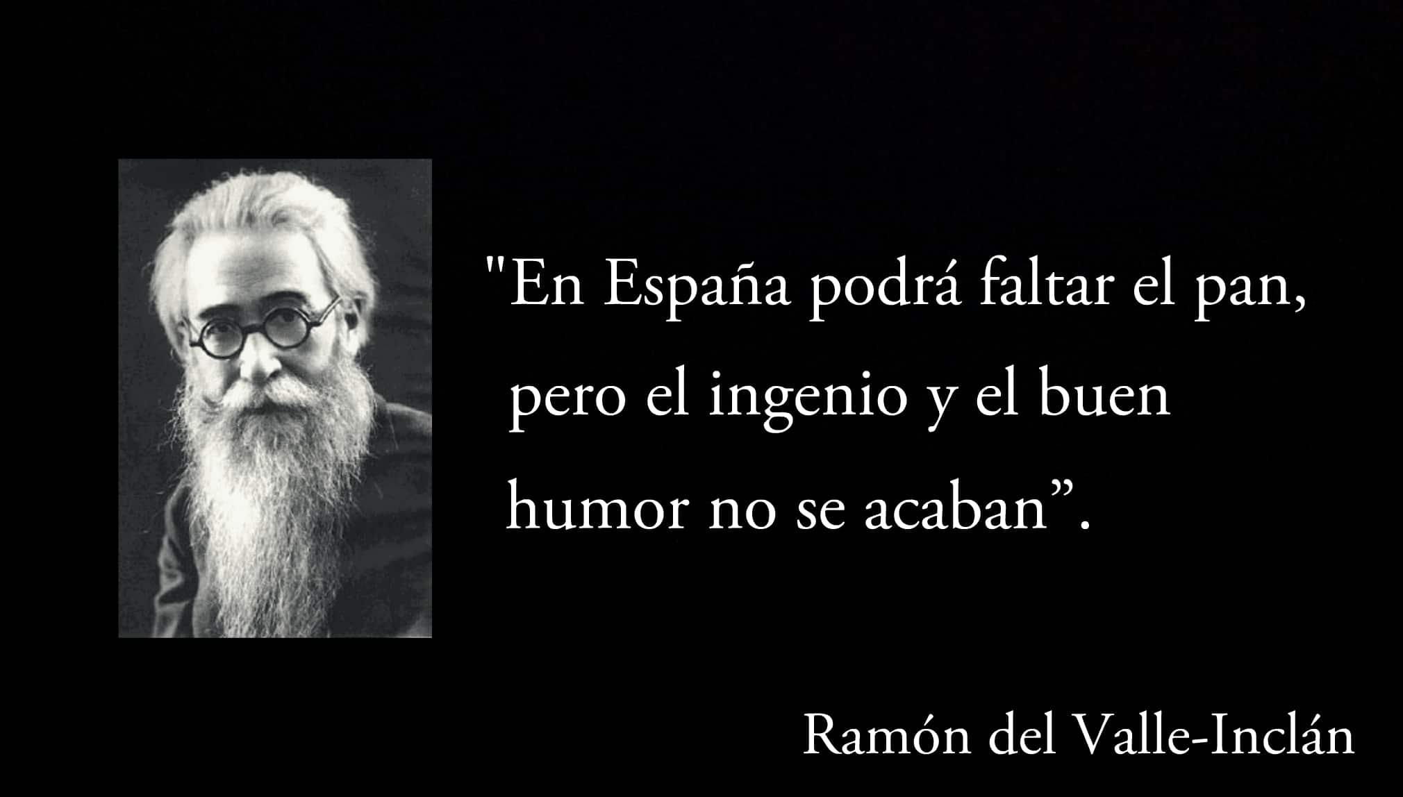 Frase de Ramón del Valle-Inclán.