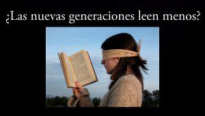 ¿Las nuevas generaciones leen menos?