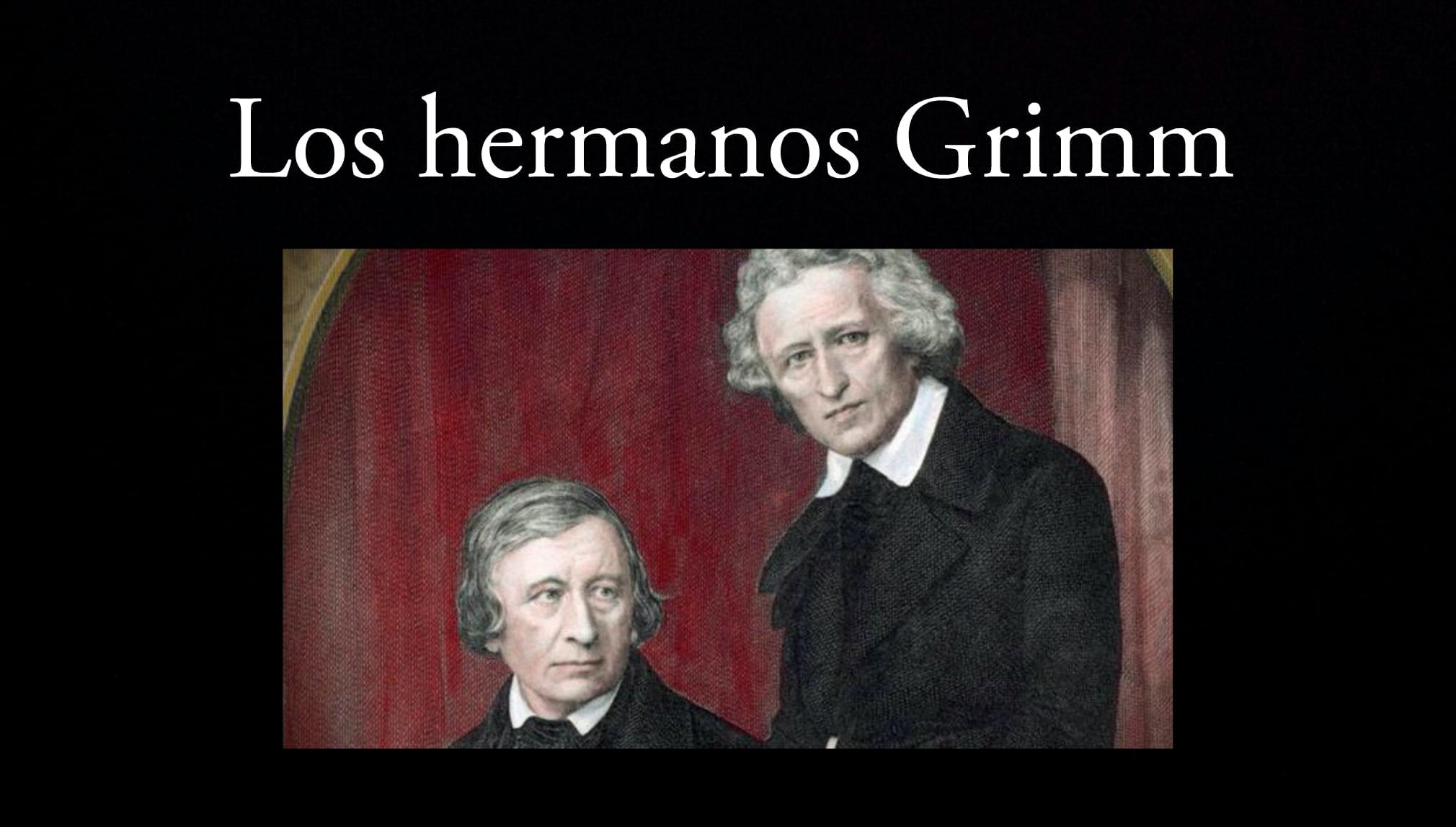 Los hermanos Grimm.