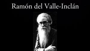 Ramón del Valle-Inclán.