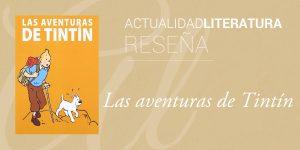 Reseña de Las aventuras de Tintín.