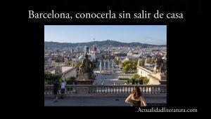 Barcelona, conocerla sin salir de casa.
