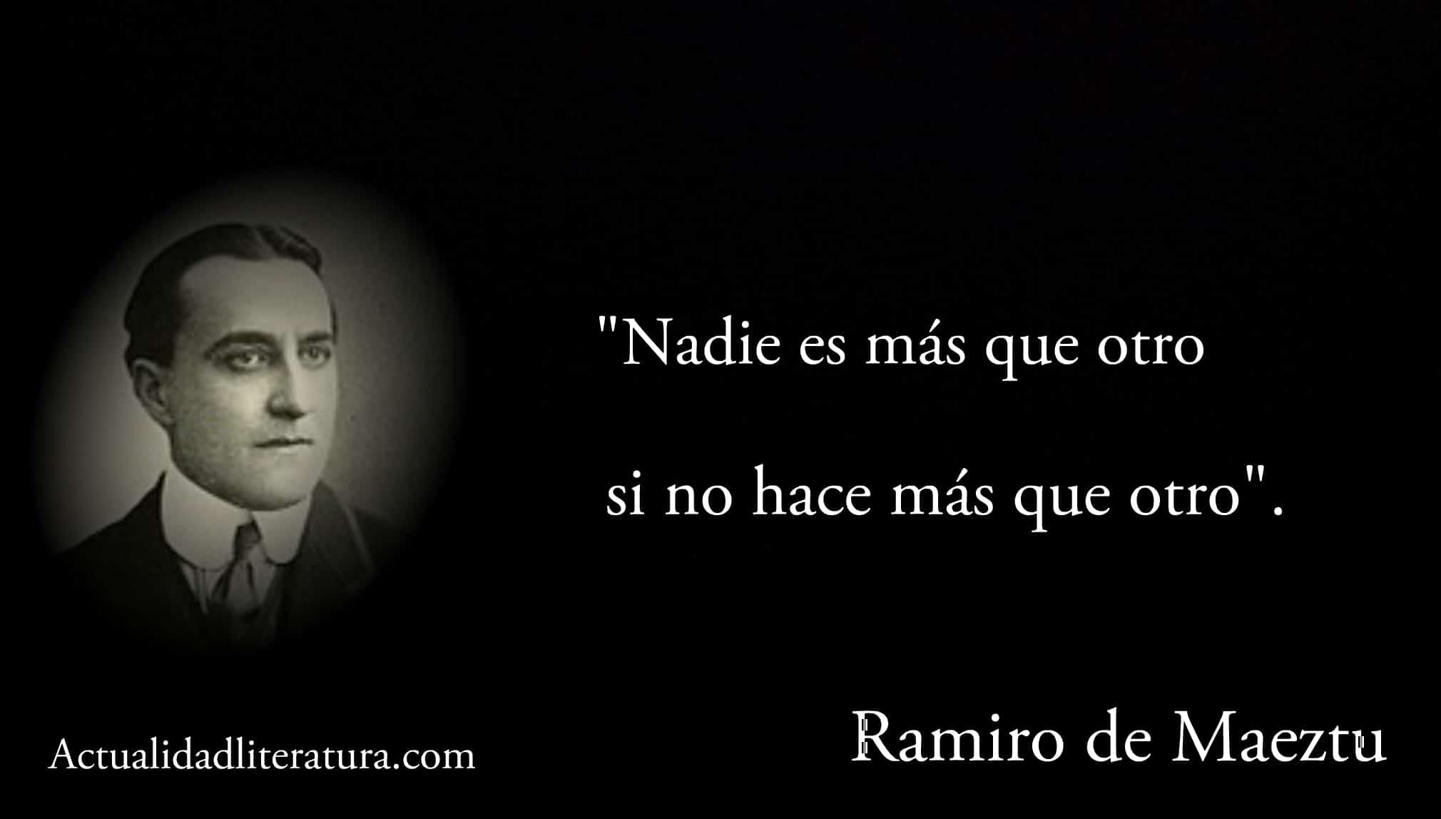 Frase de Ramiro de Maeztu: nadie es más que otro si no hace más que otro