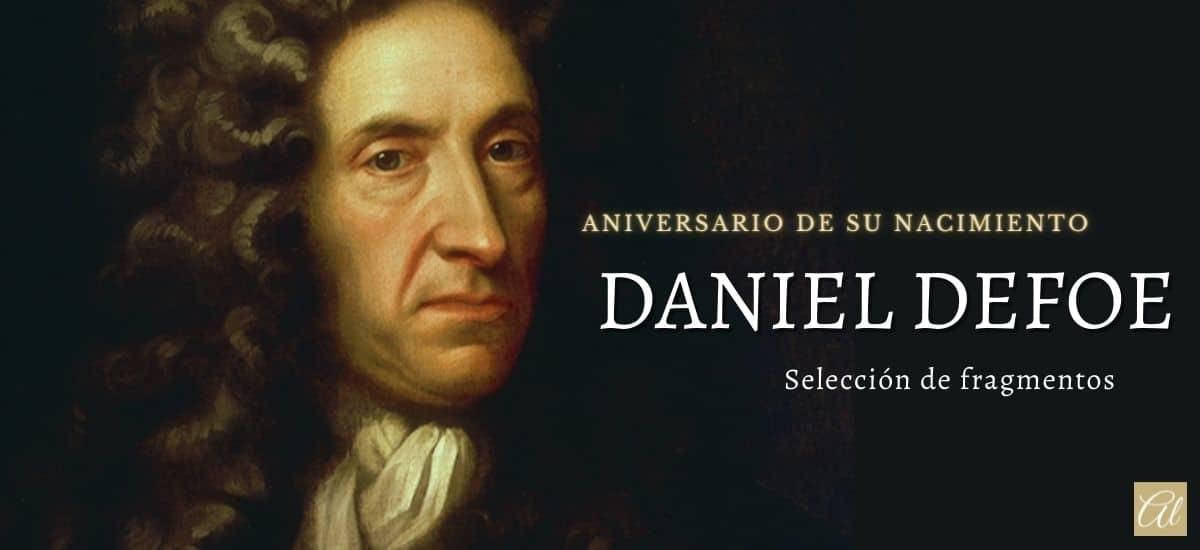 Daniel Defoe. Aniversario de su nacimiento. Algunos fragmentos