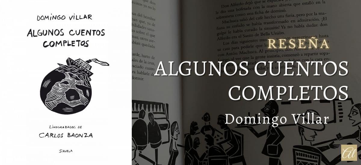 Algunos cuentos completos, de Domingo Villar. Reseña
